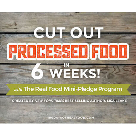 Cut out Processed Food in 6 Weeks (with our Real Food Mini-Pledge Program)!